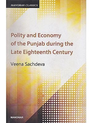 Polity and Economy of the Punjab During the Late Eighteenth Century