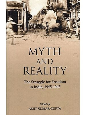 Myth and Reality (The Struggle for Freedom in India, 1945-1947)