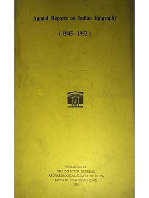 Annual Reports on Indian Epigraphy - 1945: 1952 (An Old and Rare Book)