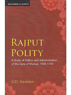Rajput Polity (A Study of Politics and Administration of the State of Marwar, 1638-1749)