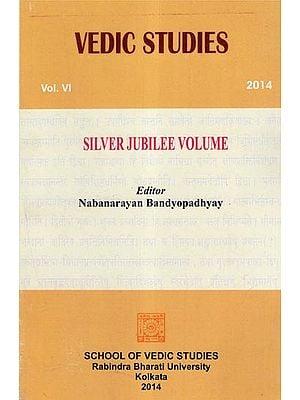 Vedic Studies: Vol.VI, 2014 (Silver Jubilee Volume)