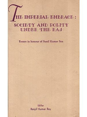 The Imperial Embrace: Society and Polity Under The Raj- Essays in Honour of Sunil Kumar Sen (An Old and Rare Book)