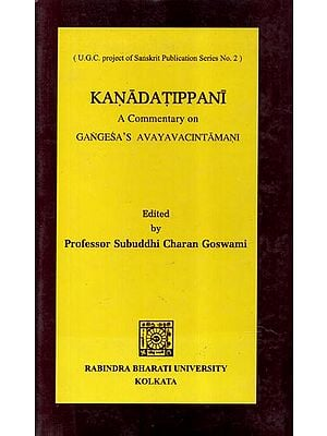 Kanadatippani- A Commentary On Gangesa's Avayavacintamani: Critically Edited with Cintamani, Translation, Notes and with Mulamathuri & Mulajagadisi in the Appendices (An Old and Rare Book)