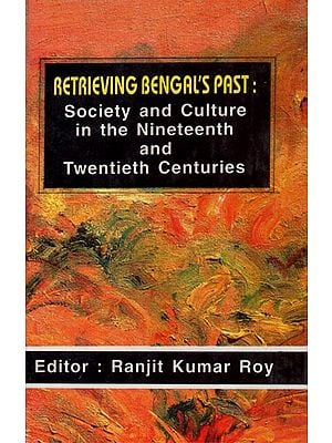 Retrieving Bengal's Past: Society and Culture in the Nineteenth and Twentieth Centuries (An Old and Rare Book)