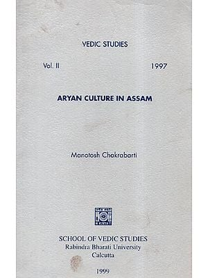 Aryan Culture in Assam- Vedic Studies: Vol.II- 1997 (An Old and Rare Book)