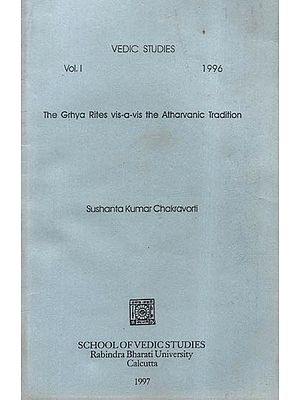 The Grhya Rites Vis-a-Vis the Atharvanic Tradition- Vedic Studies: Vol.I- 1996 (An Old and Rare  Book)