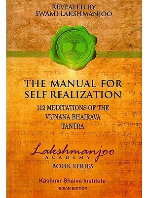 The Manual For Self Realization 112 Meditations of the Vijnana Bhairava Tantra