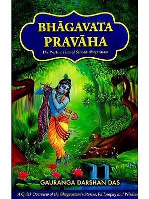 Bhagavata Pravaha (The Pristine Flow of Srimad- Bhagavatam)