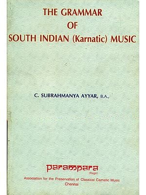 The Grammar of South Indian Music (Karnatic Music)