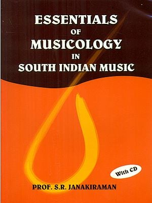 Essentials of Musicology in South Indian Music with CD
