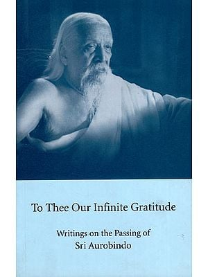 To Three Our Infinite Gratitude (Writings on the Passing of Sri Aurobindo)