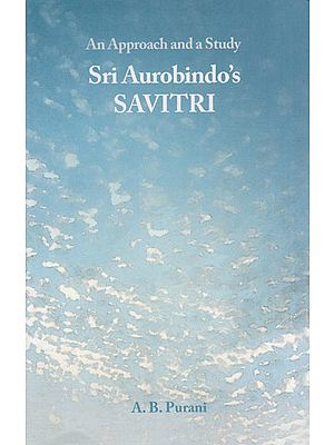 Sri Aurobindo's Savitri (An Approach and a Study)