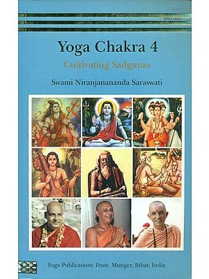 Yoga Chakra- Cultivating Sadgunas (Part-4)