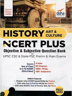 History Art and Culture Ncert Plus- Objective and Subjective Question Bank for Upsc Cse and State Psc Prelim and Main Exams