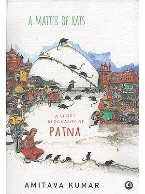 A Matter of Rats (A Short Biography of Patna)