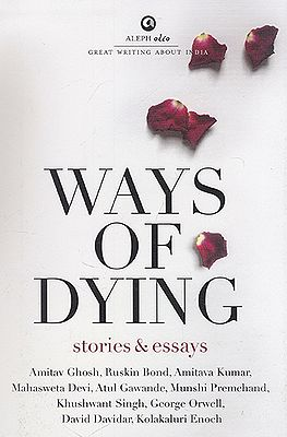 Ways of Dying (Stories and Essays)