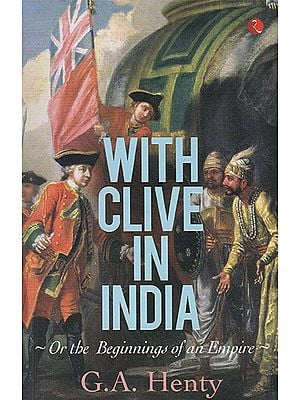 With Clive in India or The Beginnings of an Empire