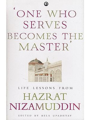 One Who Serves Becomes the Master (Life Lessons From Hazrat Nizamuddin)