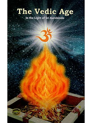 The Vedic Age : In the Light of Sri Aurobindo