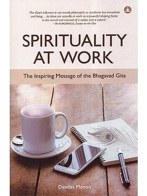 Spirituality At Work- The Inspiring Message of the Bhagavad Gita