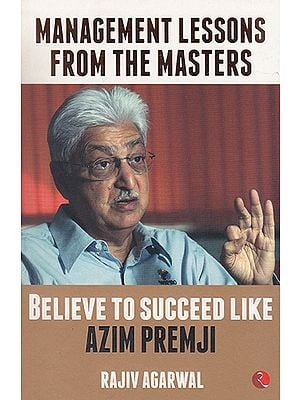 Management Lessons from the Masters (Believe to Succeed Like Azim Premji)