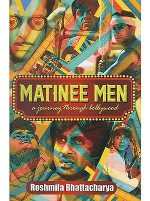Matinee Men (A Journey through Bollywood)