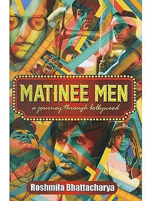 Matinee Men (A Journey through Bollywood)