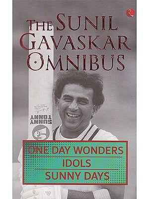 The Sunil Gavaskar Omnibus (One Day Wonders Idols Sunny Days)