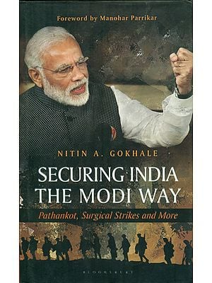 Securing India- The Modi Way (Pathankot, Surgical Strikes and More)
