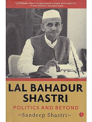 Lal Bahadur Shastri (Politics and Beyond)