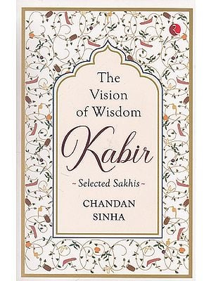 The Vision of Wisdom Kabir (Selected Sakhis)