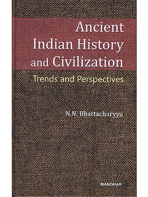 Ancient Indian History and Civilization (Trends and Perspectives)