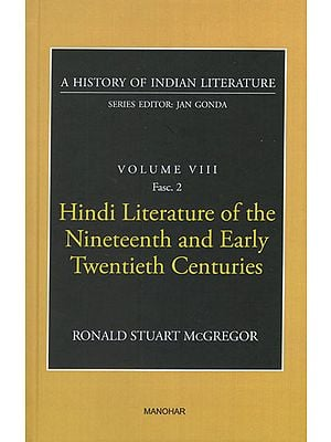 Hindi Literature of the Nineteenth and Early Twentieth Centuries (A History of Indian Literature, Volume VIII, Fasc. 2)