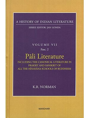 Pali Literature Including the Canonical Literature in Prakrit and Sanskrit of all the Hinayana Schools of Buddhism (A History of Indian Literature, Volume VII, Fasc. 2)