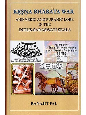 Krsna Bharata War and Vedic and Puranic Lore in The Indus-Saraswati Seals