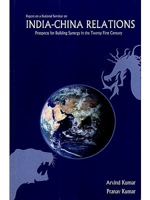 India-China Relations (Prospects for Building Synergy in the Twenty First Century)