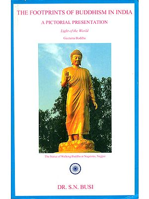 The Footprints of Buddhism in India- A Pictorial Presentation (Light of World-Gautam Buddha)