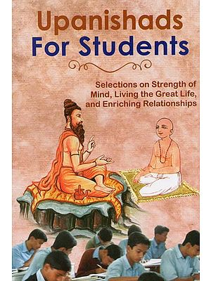 Upanishads For Students (Selections On Strength of Mind, Living the Great Life, and Enriching Relationships)
