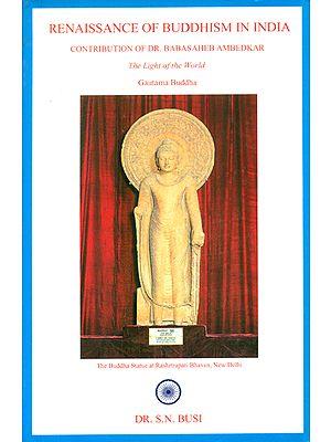 Renaissance of Buddhism in India- Contribution of Dr. Baba Saheb Ambedkar (The Light of the World-Gautam Buddha)