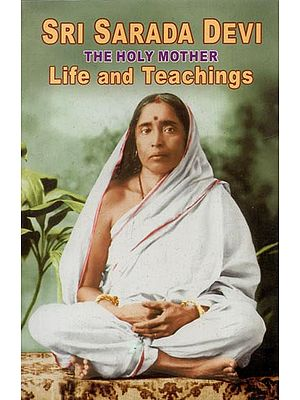 Sri Sarada Devi- The Holy Mother (Life and Teachings)