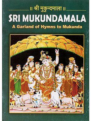 Sri Mukundamala (A Garland of Hymns to Mukunda)