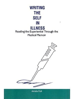 Writing the Self in Illness- Reading the Experiential Through the Medical Memoir