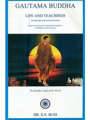Gautama Buddha- Life and Teachings (In Question and Answer Format)