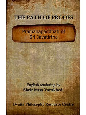 The Path of Proofs (Pramanapaddhati of Sri Jayatirtha)