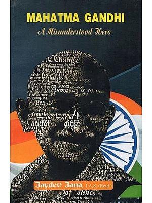 Mahatma Gandhi- A Misunderstood Hero