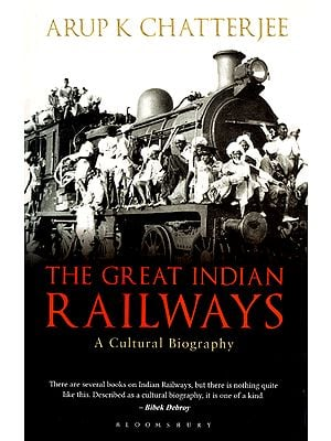 The Great Indian Railways- A Cultural Biography