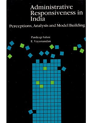 Administrative Responsiveness in India (Perceptions, Analysis and Model Building)