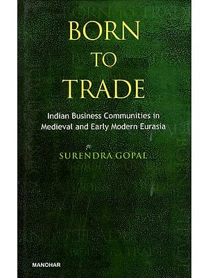 Born to Trade (Indian Business Communities in Medieval and Early Modern Eurasia)