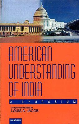 American Understanding of India (A Symposium)
