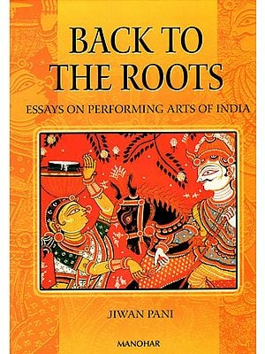 Back to The Roots (Essays on Performing Arts of India)